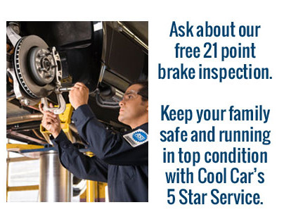Ask about our free 21 point brake inspection. Keep your family safe and running in top condition with Cool Car's 5 Star Brake Service.